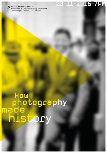 "Poster for the lecture ""How photography made history"" by Marie-Hélène Gutberlet by Klaus Hesse ©2016"